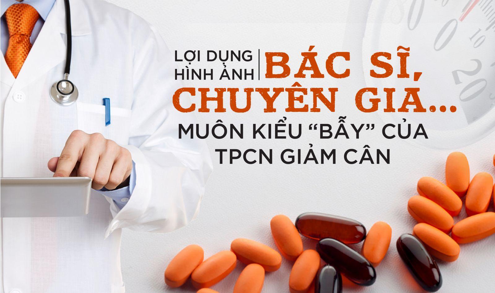 Kỳ 5: Lợi dụng hình ảnh bác sĩ, mở trung tâm tư vấn y khoa để bán TPCN giảm cân?